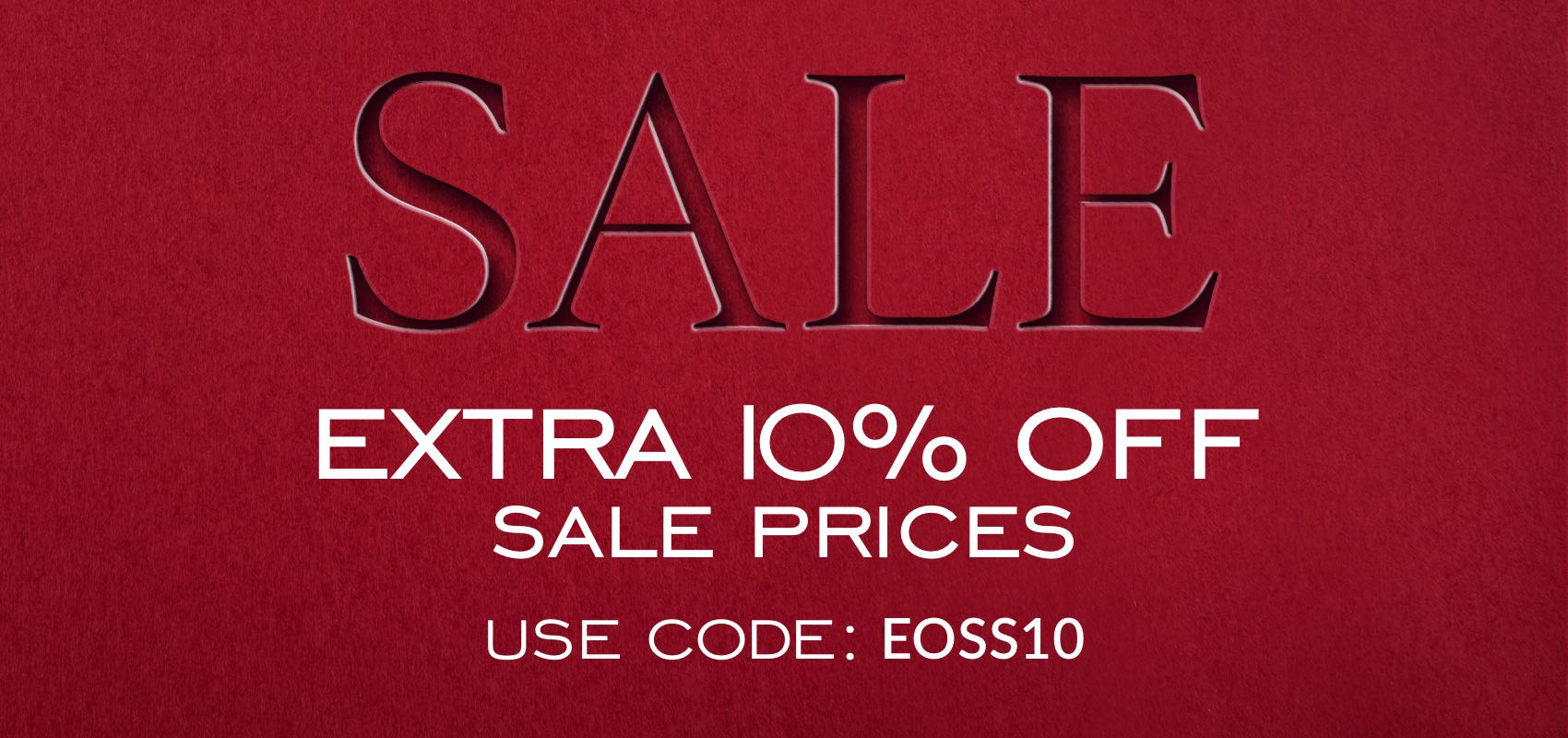 Sale extra 10% off sale prices use code EOSS10