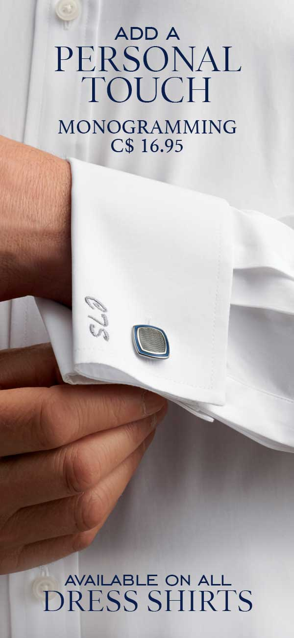 Add a personal touch. Monogramming $16.95. Available on all dress shirts.
