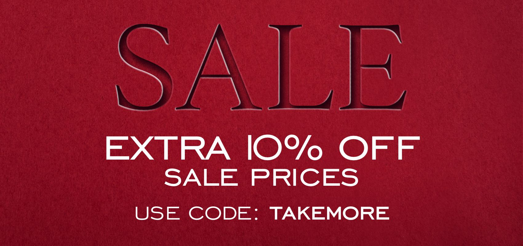 Sale extra 10% off sale prices use code TAKEMORE
