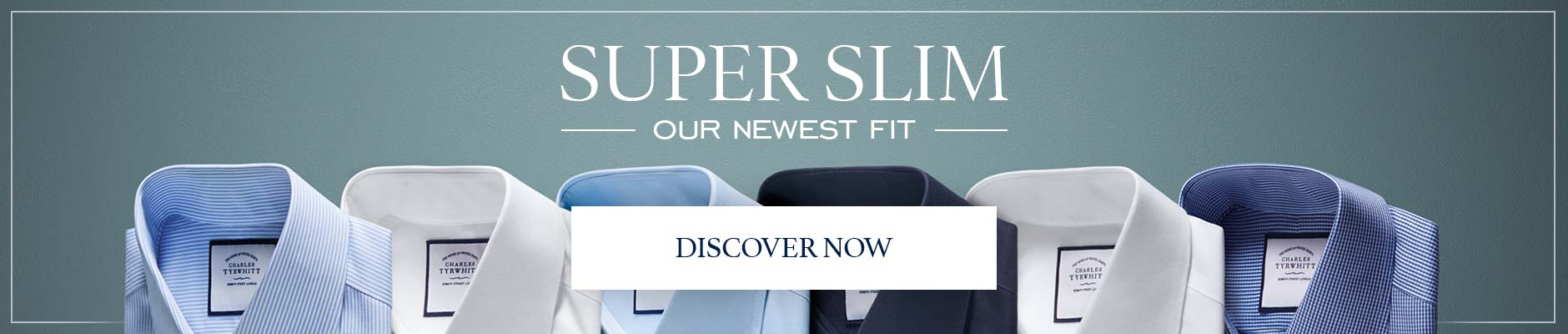 Super slim - our newest fit. Discover now.