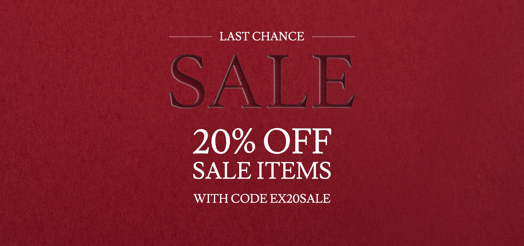 Last Chance Sale 20% off sale items with code EX20SALE